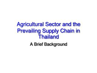 Agricultural Sector and the Prevailing Supply Chain in Thailand