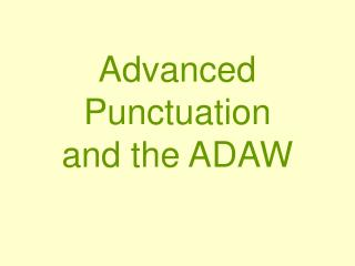 Advanced Punctuation and the ADAW