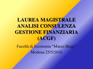 LAUREA MAGISTRALE  ANALISI CONSULENZA GESTIONE FINANZIARIA ( ACGF )