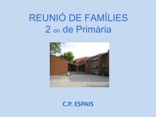 REUNIÓ DE FAMÍLIES 2  on  de  Primària