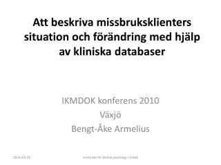 Att beskriva missbruksklienters situation och f�r�ndring med hj�lp av kliniska databaser