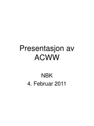 Presentasjon av ACWW