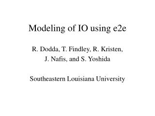 Modeling of IO using e2e