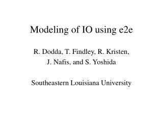 Modeling of IO using e2e