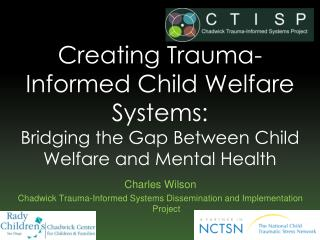 Charles Wilson Chadwick Trauma-Informed Systems Dissemination and Implementation Project