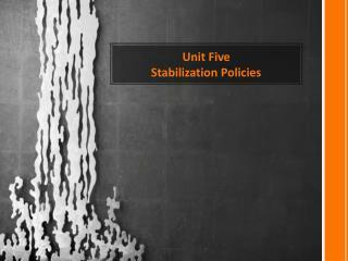Unit Five Stabilization Policies
