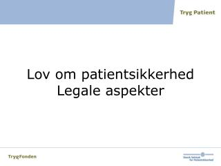 Lov om patientsikkerhed  Legale aspekter