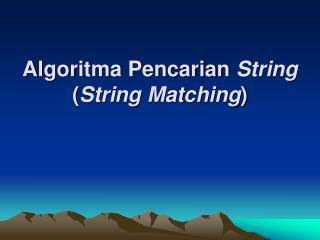 Algoritma Pencarian  String ( String Matching )