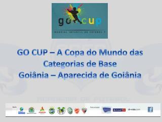 GO CUP – A Copa do Mundo das Categorias de Base Goiânia – Aparecida de Goiânia