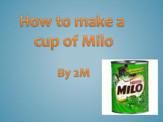 How to make a  cup of Milo By 2M
