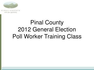 Pinal County 2012 General Election Poll Worker Training Class
