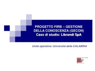 PROGETTO FIRB – GESTIONE DELLA CONOSCENZA (GECON) Caso di studio: Librandi SpA
