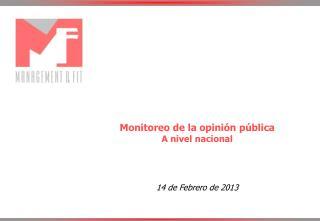 Monitoreo de la opinión pública  A nivel nacional 14  de  Febrero de 2013