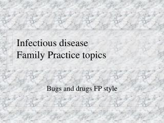 Infectious disease  Family Practice topics