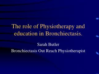 The role of Physiotherapy and  education in Bronchiectasis.