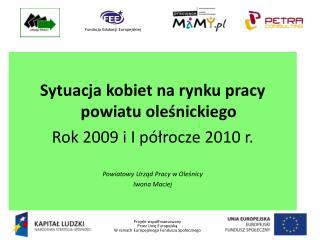 Sytuacja kobiet na rynku pracy powiatu oleśnickiego Rok 2009 i I półrocze 2010 r.