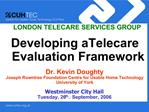 LONDON TELECARE SERVICES GROUP   Developing aTelecare Evaluation Framework  Dr. Kevin Doughty Joseph Rowntree Foundation