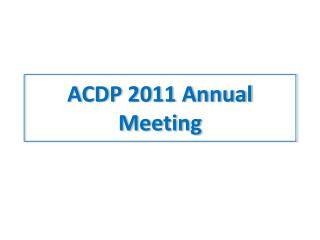 ACDP 2011 Annual Meeting