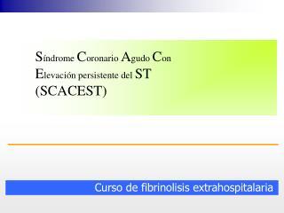 Curso de fibrinolisis extrahospitalaria