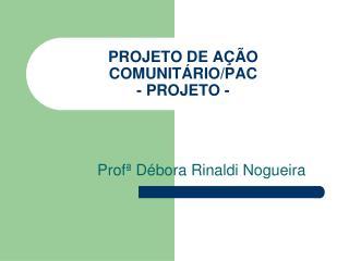 PROJETO DE AÇÃO COMUNITÁRIO/PAC - PROJETO -