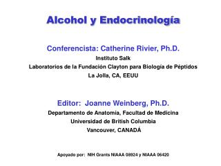 Alcohol y Endocrinología Conferencista: Catherine Rivier, Ph.D. Instituto Salk