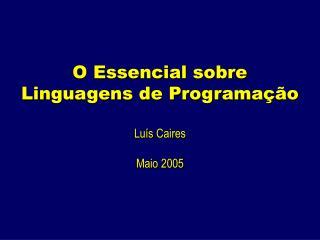 O Essencial sobre Linguagens de Programa��o Lu�s Caires Maio 2005