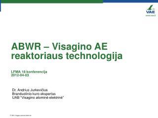 ABWR  –  Visagino AE  reaktoriaus technologija LFMA 18  konferencija 2012-04-03