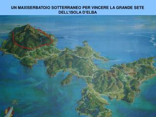 UN MAXISERBATOIO SOTTERRANEO PER VINCERE LA GRANDE SETE DELL'ISOLA D'ELBA