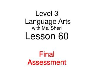 Level 3  Language Arts with  Ms. Sheri Lesson 60