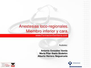 Anestesias loco-regionales. Miembro inferior y cara.