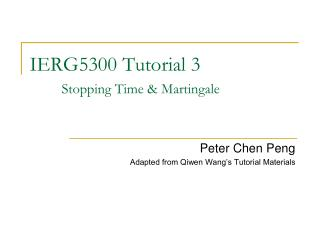 IERG5300 Tutorial 3 Stopping Time & Martingale