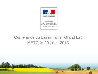 Conférence du bassin laitier Grand Est METZ, le 09 juillet 2013