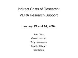Indirect Costs of Research: VERA Research Support  January 13 and 14, 2009  Sara Clark Gerard Husson Tony Laracuente Tim