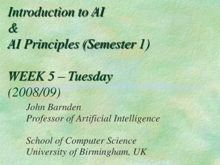 Introduction to AI  & AI Principles (Semester 1) WEEK 5 – Tuesday  (2008/09)