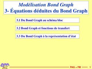Modélisation Bond Graph 3- Équations déduites du Bond Graph