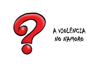 A VIOLÊNCIA NO NAMORO