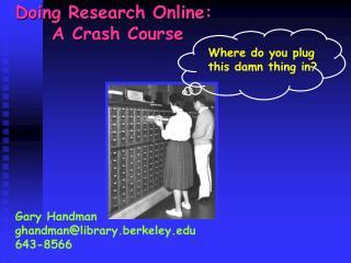 Gary Handman ghandman@library.berkeley 643-8566