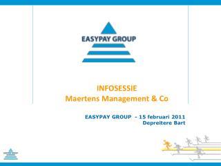 INFOSESSIE Maertens Management & Co  EASYPAY GROUP  - 15 februari 2011 Depreitere Bart