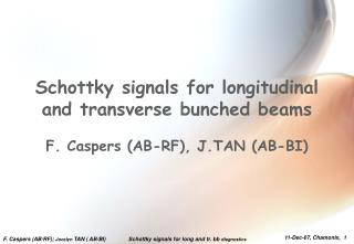 Schottky signals for longitudinal and transverse bunched beams  F. Caspers AB-RF, J.TAN AB-BI