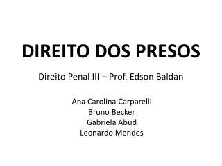 DIREITO DOS PRESOS Direito Penal III – Prof. Edson Baldan