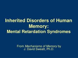 Inherited Disorders of Human Memory: Mental Retardation Syndromes
