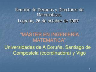 Reunión de Decanos y Directores de Matemáticas.  Logroño, 26 de octubre de 2007