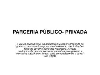 PARCERIA PÚBLICO- PRIVADA