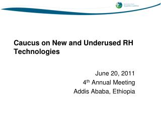 Caucus on New and Underused RH Technologies