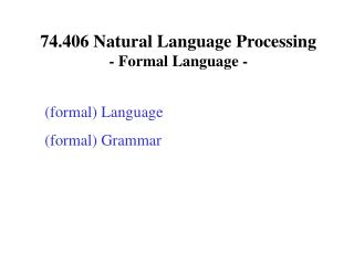 74.406 Natural Language Processing  - Formal Language -