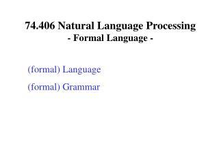 74.406 Natural Language Processing  - Formal Language -