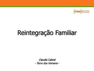 Reintegração Familiar Claudia Cabral - Terra dos Homens -