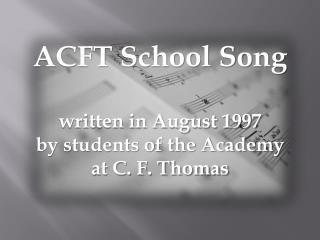 ACFT School Song written in August 1997  by students of the Academy at C. F. Thomas