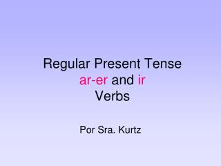 Regular Present Tense  ar-er  and  ir Verbs
