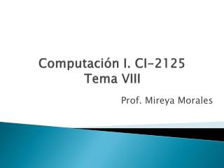 Computaci�n I. CI-2125 Tema VIII